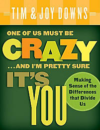 One of Us Must Be Crazy ...and I'm Pretty Sure It's You: Making Sense of the Differences That Divide Us