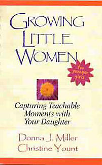 Growing Little Women for Younger Girls: Capturing Teachable Moments with Your Daughter