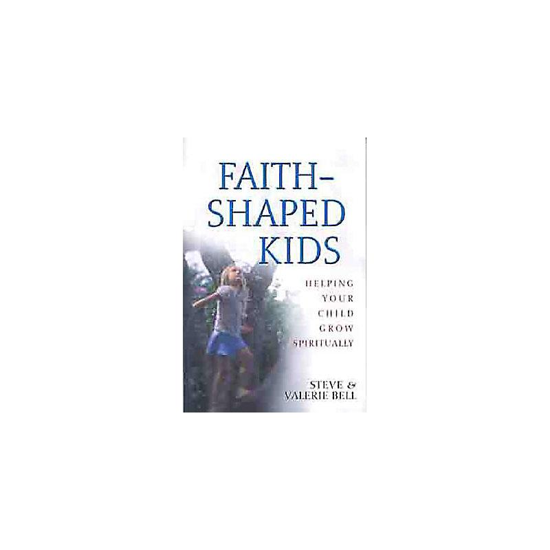 Faith Shaped Kids: Helping Your Child Grow Spiritually