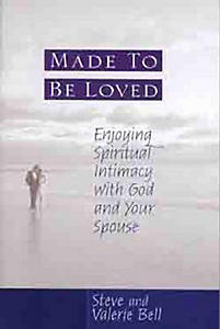 Made to Be Loved: Enjoying Spiritual Intimacy with God and Your Spouse
