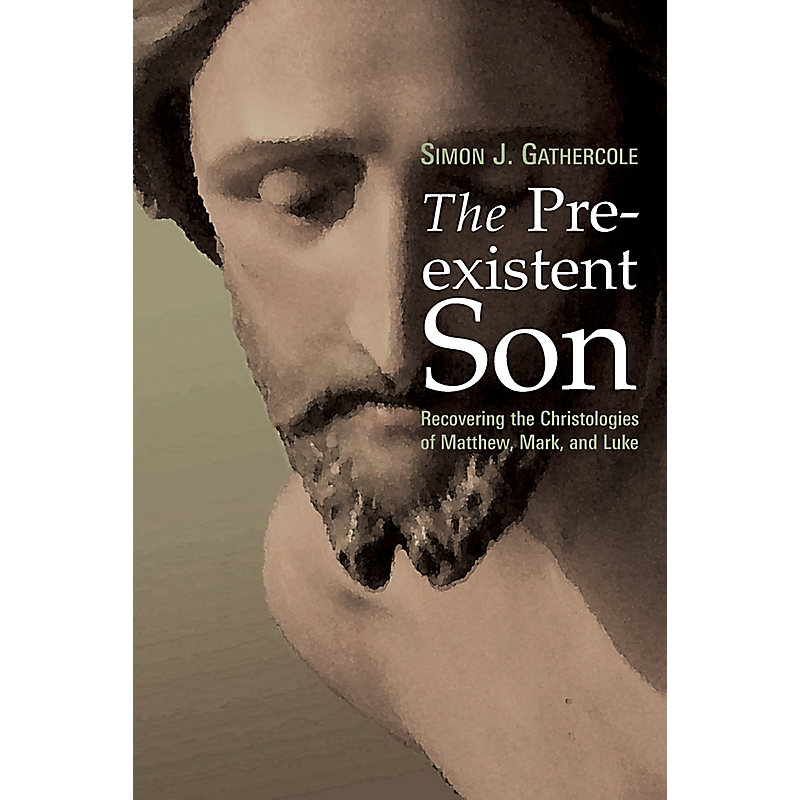 The Pre-Existent Son: Recovering the Christologies of Matthew, Mark, and Luke