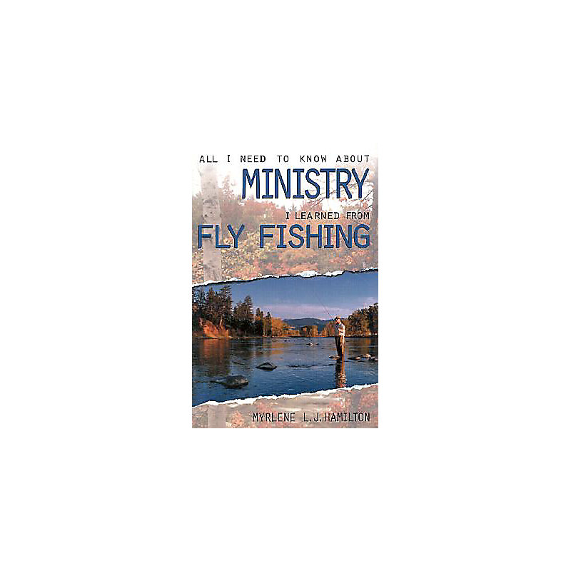 All I Need to Know about Ministry I Learned from Fly Fishing