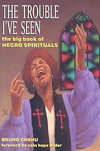 The Trouble I've Seen: The Big Book of Negro Spirituals