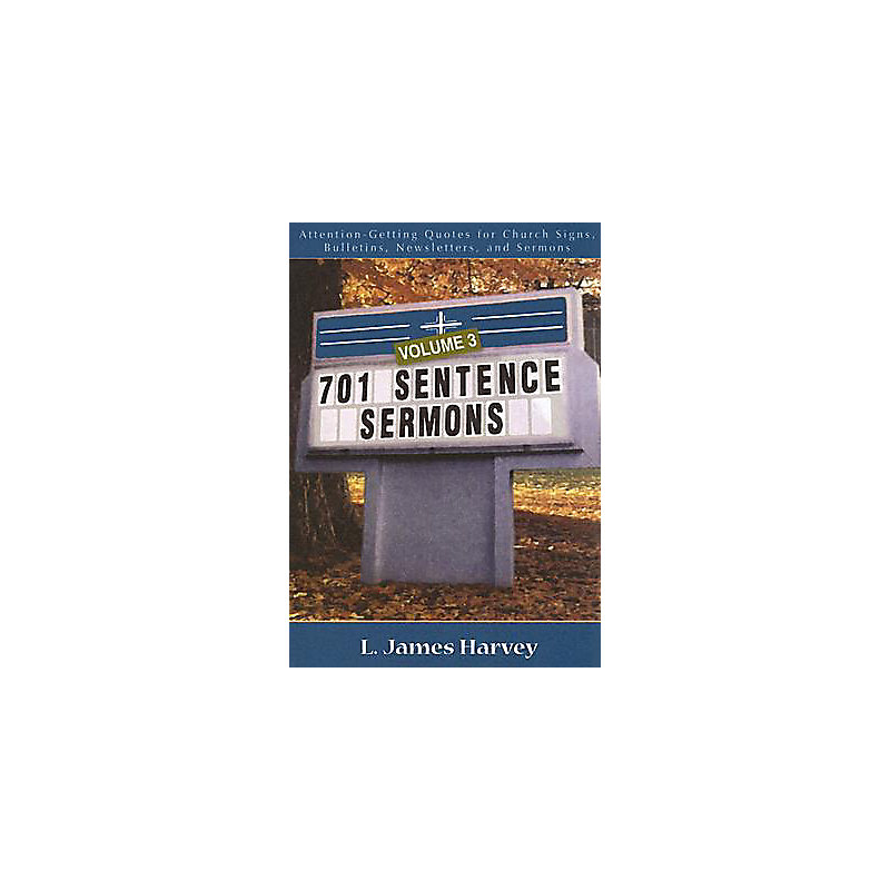 701 Sentence Sermons, Vol 3: Attention-Getting Quotes for Church Signs, Bulletins, Newsletters, and Sermons