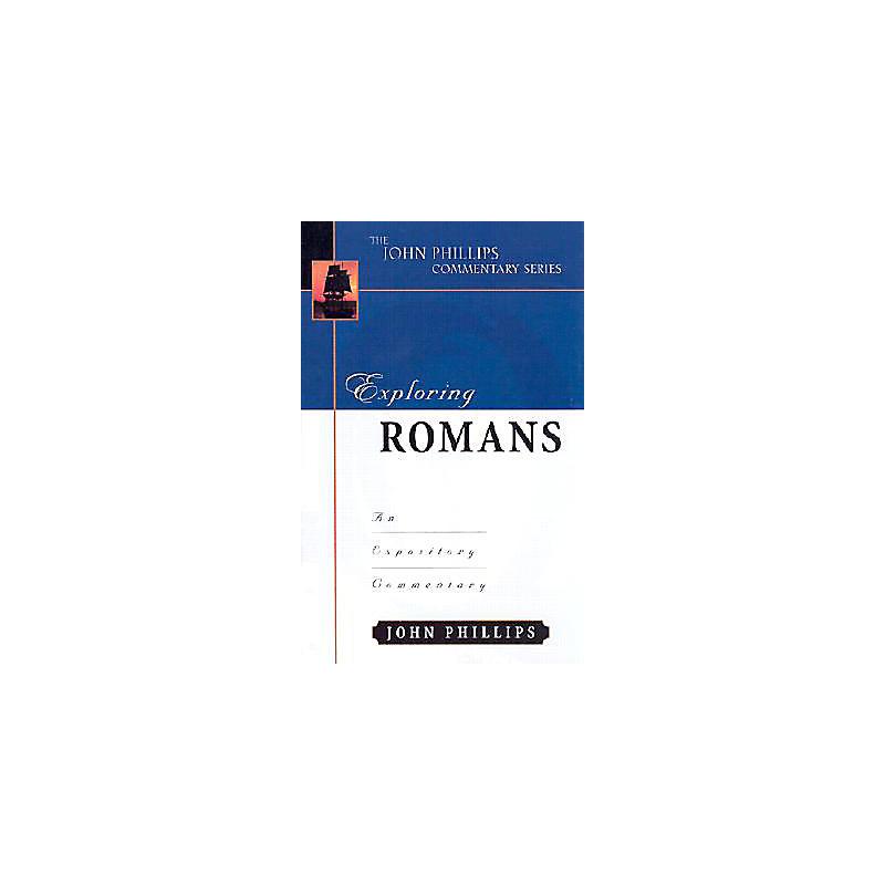 The John Phillips Commentary Series: Exploring Romans