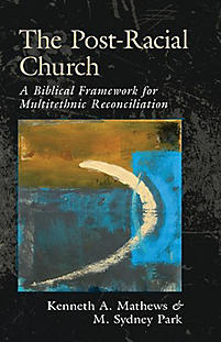The Post-Racial Church: A Biblical Framework for Multiethnic Reconciliation