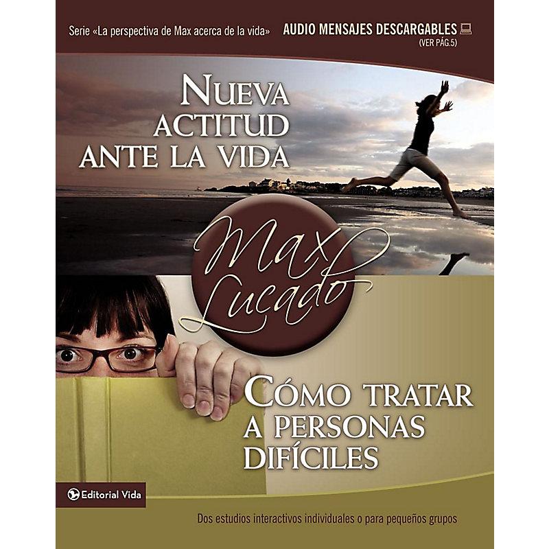 Nueva Actitud Ante la Vida/Como Tratar A Personas Dificiles = Gaining a New Attitud on Life/Dealing with Difficult People