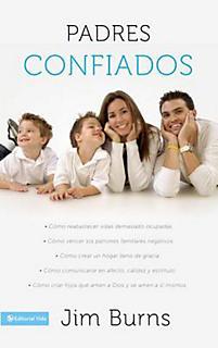 Padres Confiados: Como Reabastecer Vidas Demasiado Ocupadas*como Vencer los Patrones Familiares Negativos*como Crear un Hogar Lleno de G = Confident P
