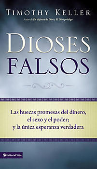 Dioses Falsos: The Empty Promises of Money, Sex, and Power, and the Only Hope That Matters