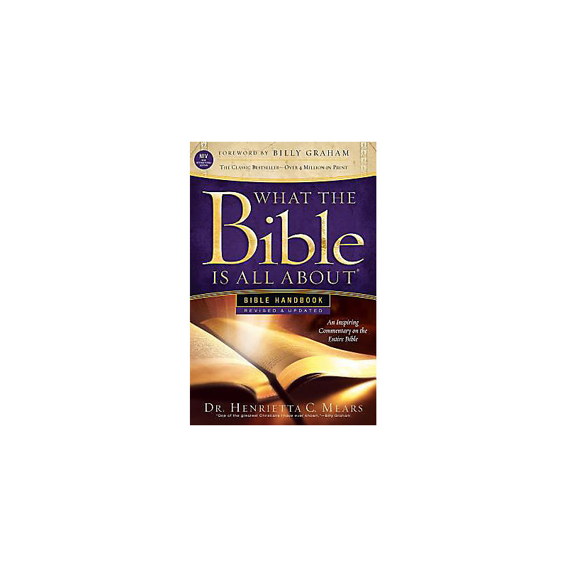 What the Bible Is All about Handbook-Revised-NIV Edition: Bible Handbooks - An Inspired Commentary on the Entire Bible