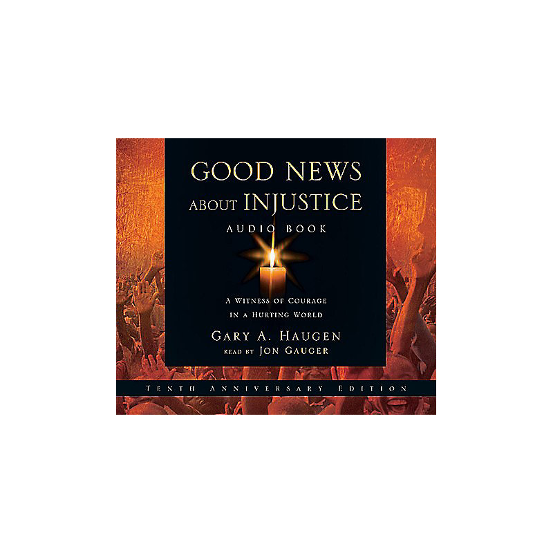 Good News about Injustice: A Witness of Courage in a Hurting World: A Witness of Courage in a Hurting World