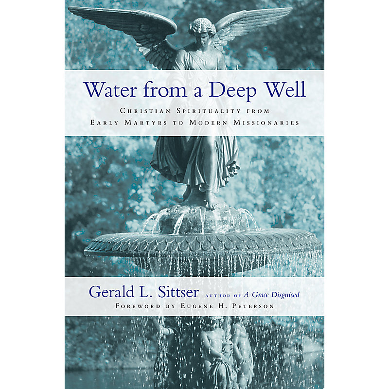 Water from a Deep Well: Christian Spirituality from Early Martyrs to Modern Missionaries