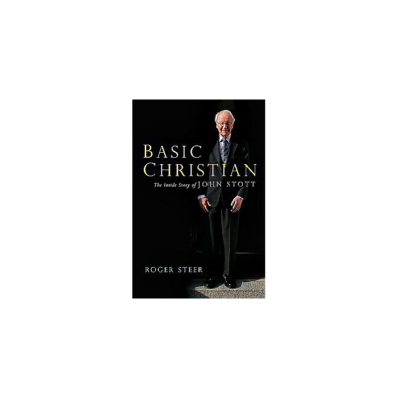 Basic Christian: The Inside Story of John Stott