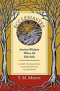 Ecclesiastes: Ancient Wisdom When All Else Fails