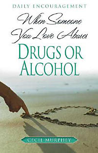 When Someone You Love Abuses Drugs or Alcohol