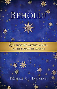 Behold: Cultivating Attentiveness in the Season of Advent