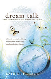 Dream Talk: Could God Be Talking to You Through Your Dreams? a Balanced Biblical and Scientific Approach to the Frequently Misunde