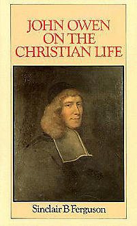 John Owen on Christian Life