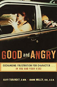 Good and Angry: Exchanging Frustration for Charactera]in You and Your Kids!