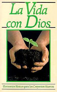 La Vida Con Dios: Elementos Basicos Para los Creyentes Nuevos / Life with God