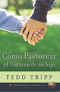 Como Pastorear el Corazon de su Hijo / Shepherding a Child's Heart