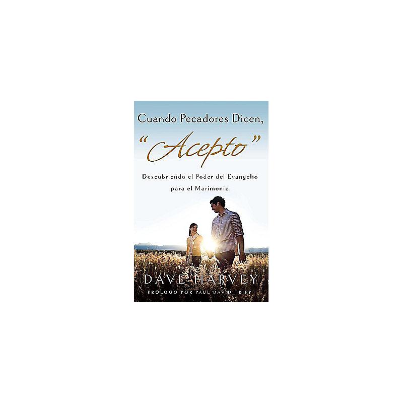 Cuando Pecadores Dicen, Acepto: Descubriendo El Poder del Evagelio Para El Matrimonio