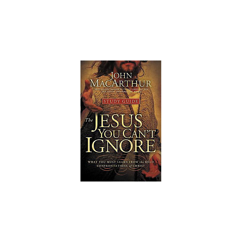 The Jesus You Can't Ignore (Study Guide): What You Must Learn from the Bold Confrontations of Christ