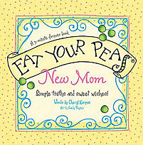 Eat Your Peas, New Mom: Simple Truths and Sweet Wishes