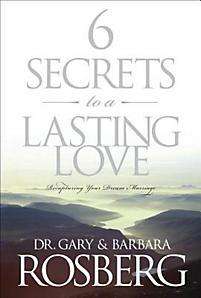 6 Secrets to a Lasting Love: Recapturing Your Dream Marriage