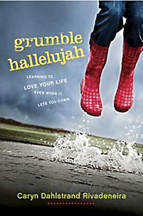 Grumble Hallelujah: Learning to Love Your Life Even When It Lets You Down
