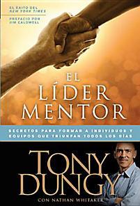 The Mentor Leader: Secretos Para Formar a Individuos y Equipos Que Triunfan Todos Los Dias