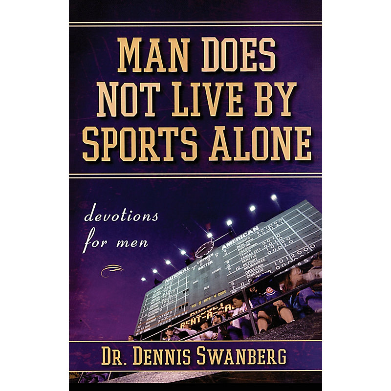 Man Does Not Live by Sports Alone: Devotions for Men