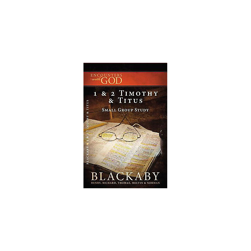 1 & 2 Timothy and Titus: A Blackaby Bible Study Series