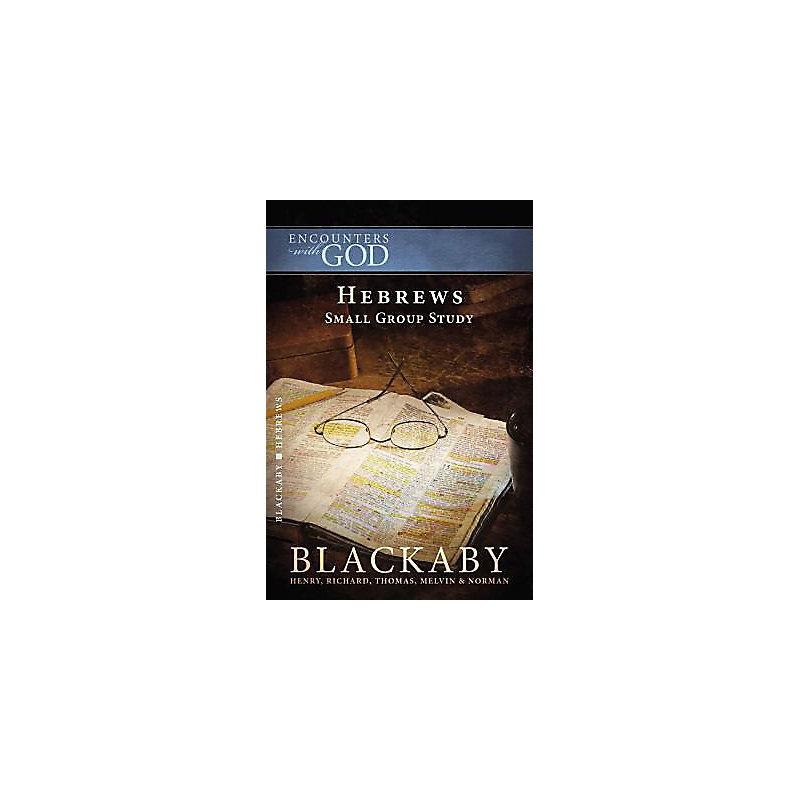 Hebrews: A Blackaby Bible Study Series