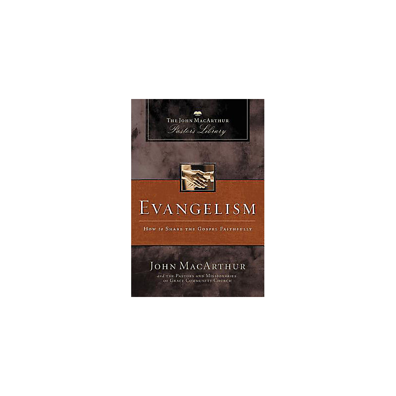 Evangelism: How to Share the Gospel Faithfully