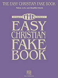 The Easy Christian Fake Book: 100 Songs in the Key of 'C'