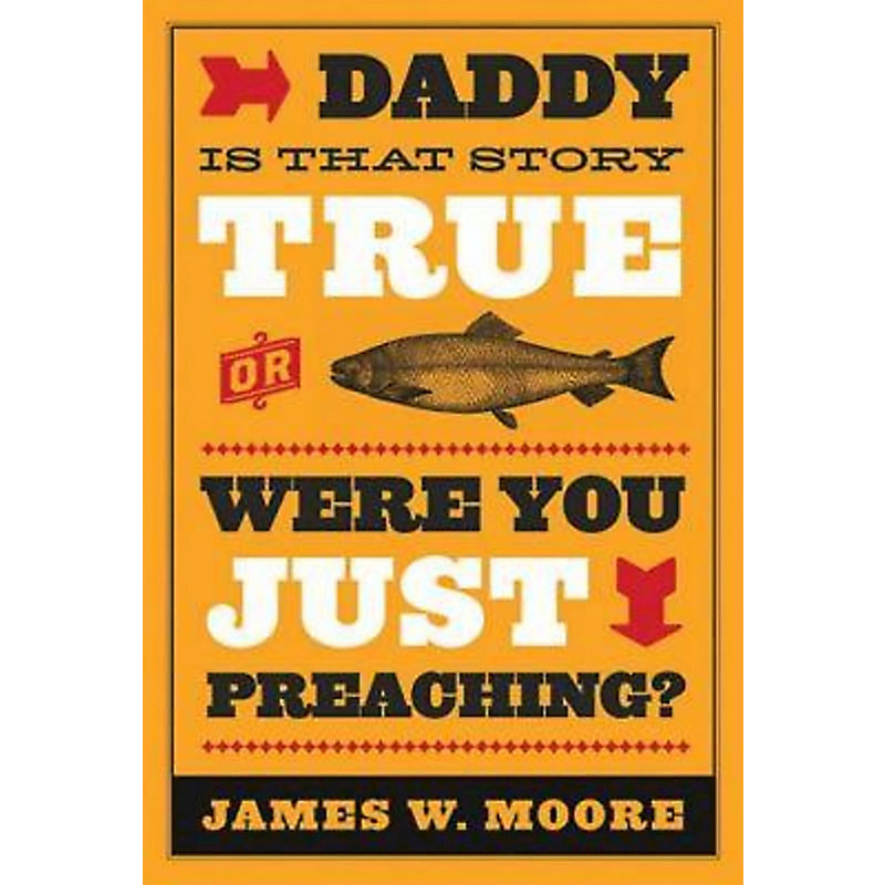 Daddy, Is That Story True, or Were You Just Preaching?