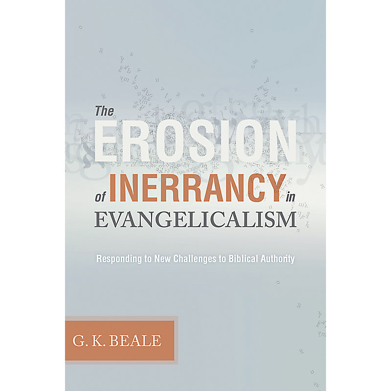 The Erosion of Inerrancy in Evangelicalism: Responding to New Challenges to Biblical Authority