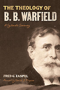 The Theology of B. B. Warfield: A Systematic Summary