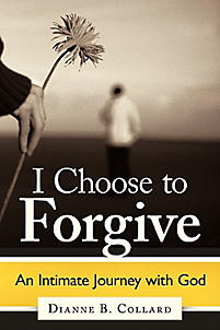 I Choose to Forgive: An Intimate Journey with God