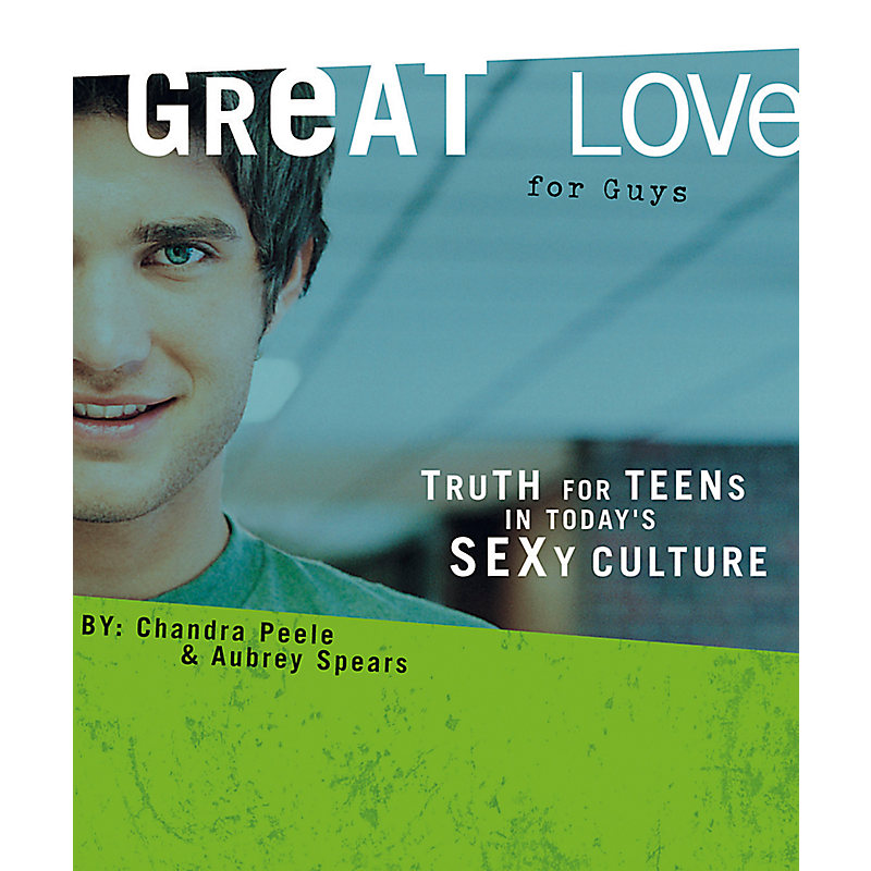 Great Love (for Guys): Truth for Teens Living in Today's Sexy Culture