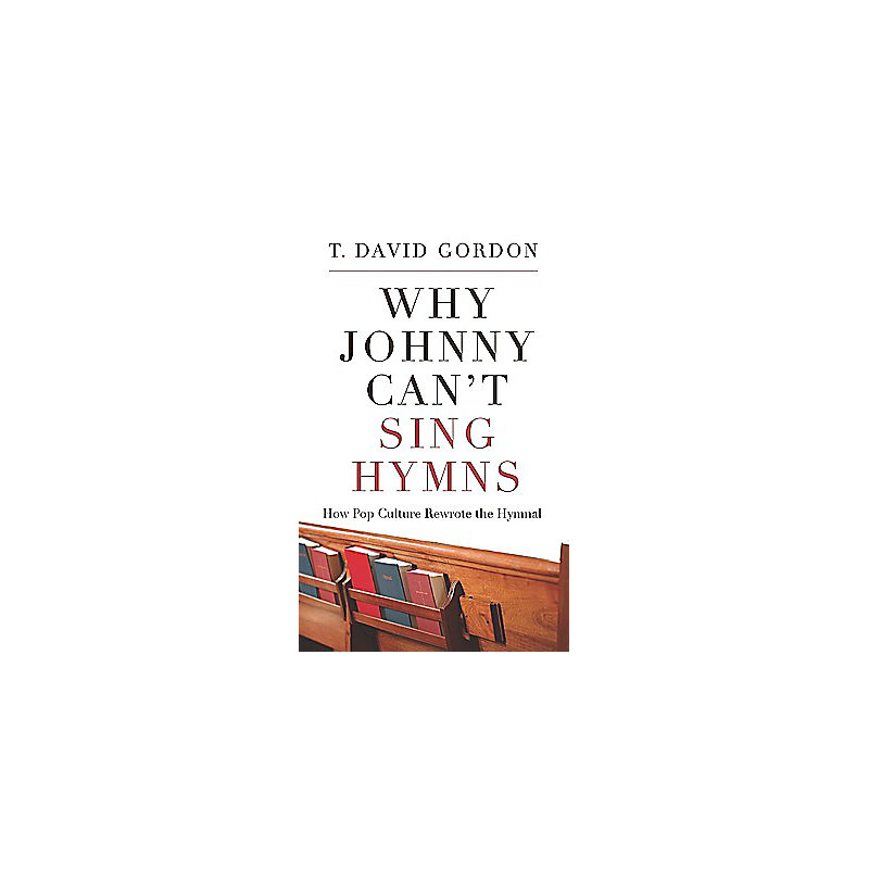 Why Johnny Can't Sing Hymns: How Pop Culture Rewrote the Hymnal