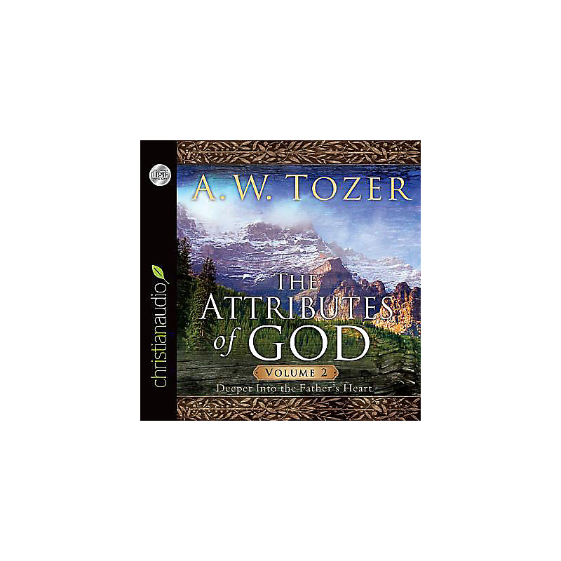 The Attributes of God, Volume 2: Deeper Into the Father's Heart