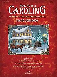 Here We Go a Caroling; The Complete Christmas Carolers Resource: Piano Songbook