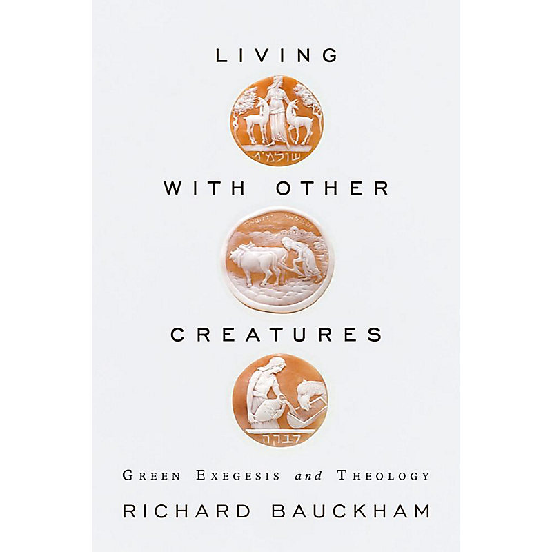 Living with Other Creatures: Green Exegesis and Theology