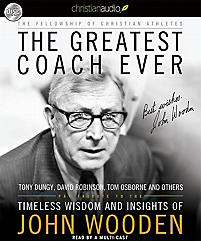 The Greatest Coach Ever: Timeless Wisdom and Insights from John Wooden