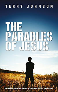 The Parables of Jesus: Entering, Growing, Living & Finishing in Gods Kingdom