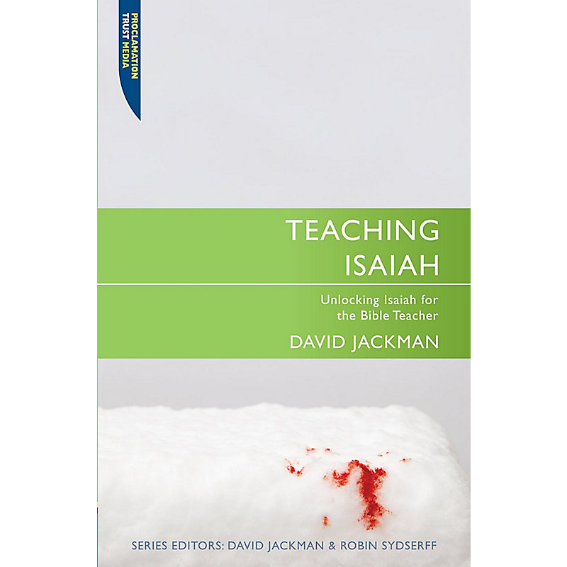 Teaching Isaiah: Unlocking Isaiah for the Bible Teacher