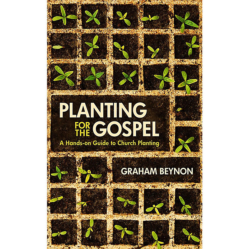 Planting for the Gospel: A Handson Guide to Church Planting