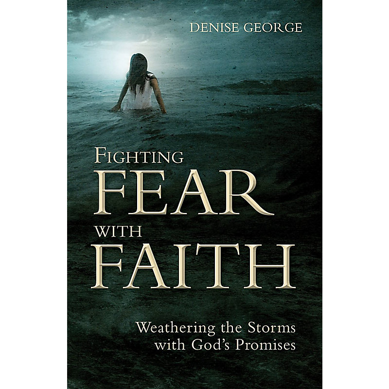 Fighting Fear with Faith: Weathering the Storms with Gods Promises